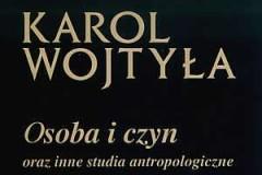 """Karol Wojtyła """"Osoba i czyn"""""""